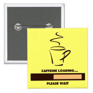 CARGAMENTO DEL CAFEÍNA - ESPERE POR FAVOR PINS