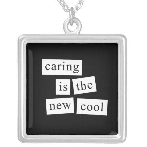 caring is the new cool custom necklace