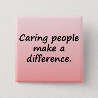 Caring People Make a Difference Pinback Button