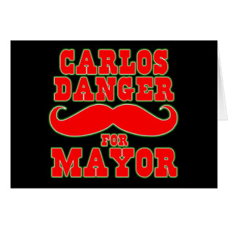 Carlos Danger for Mayor with Mustache Greeting Cards