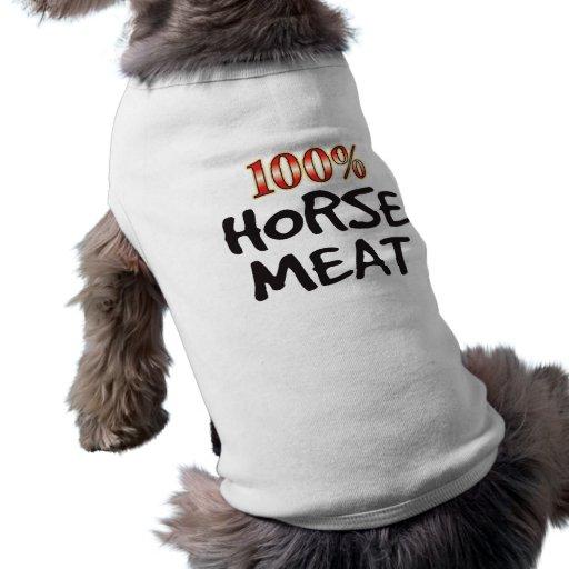 Carne del caballo el 100 por ciento camisetas de perro