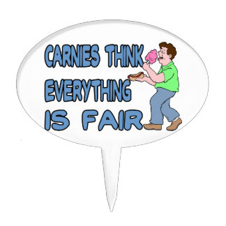 Carnies Think Everything Is Fair Cake Pick