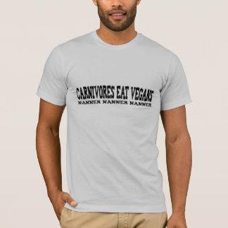 Carnivores Eat Vegans Nanner Nanner Nanner T-Shirt
