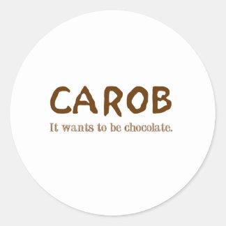 carob: It wants to be chocolate. Classic Round Sticker