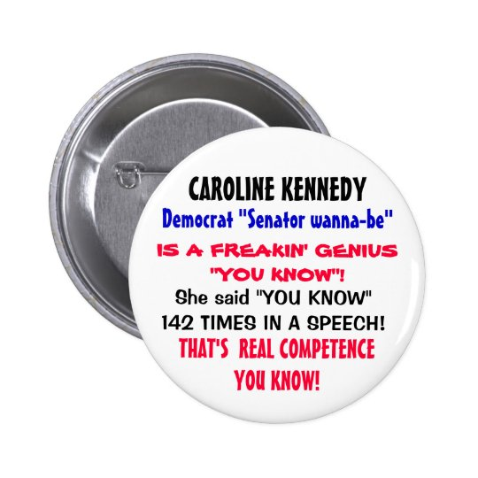 """Caroline K  said """"YOU KNOW"""" 142 TIMES in a speech! Button"""
