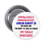 "Caroline Kennedy is LIKE a genius ""YOU KNOW""! Button"