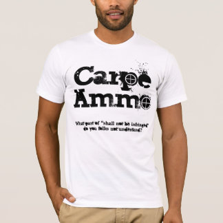 Carpe Ammo  Seize the Ammo.......while you can.... T-Shirt