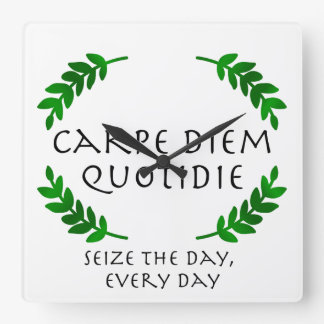 Carpe Diem Quotidie - Seize the day, every day Square Wall Clock
