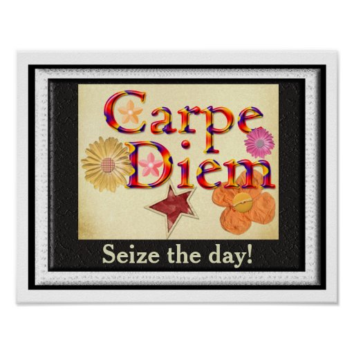 Carpe Diem - Seize the day Posters