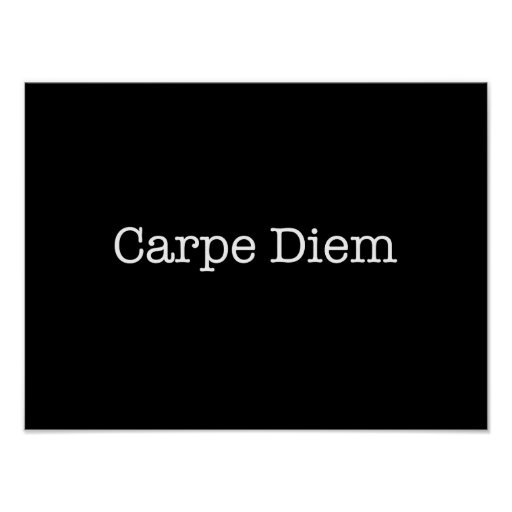 Carpe Diem Seize the Day Quote - Quotes Posters