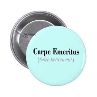 Carpe Emeritus (Seize Retirement) Gifts Pinback Button