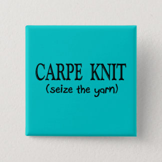 Carpe Knit   (Seize the Yarn) Knitter Gifts Pinback Button