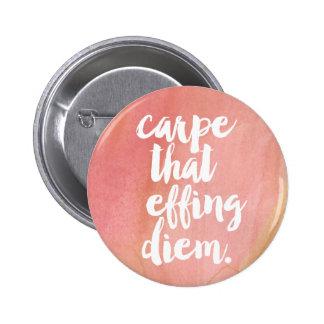 Carpe That Effing Diem Quote Button | Rose