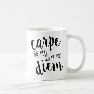 Carpe the Heck out of that Diem Funny Mug