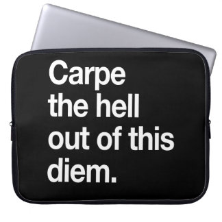 Carpe the Hell Out of This Diem Computer Sleeve