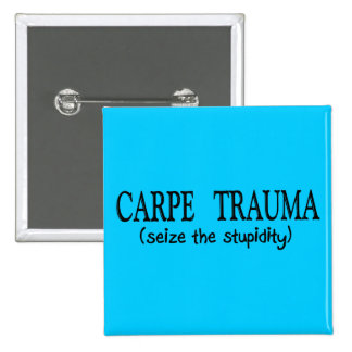 Carpe Trauma  (Seize The Stupidity) Pin