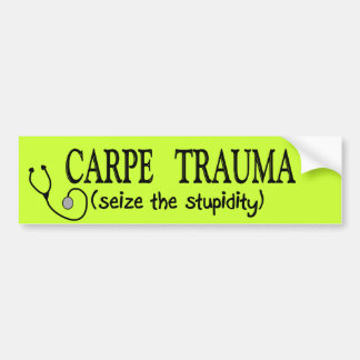 Carpe Trauma  (Seize The Stupidity) Car Bumper Sticker