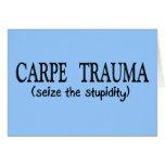 Carpe Trauma  (Seize The Stupidity) Greeting Cards
