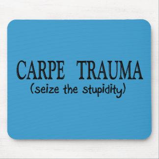 Carpe Trauma  (Seize The Stupidity) Mouse Pad