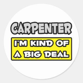 Carpenter .. I'm Kind of a Big Deal Classic Round Sticker