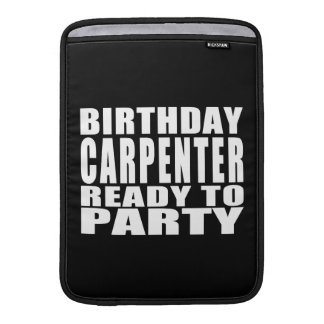 Carpenters : Birthday Carpenter Ready to Party MacBook Sleeves
