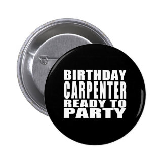 Carpenters : Birthday Carpenter Ready to Party Pinback Button