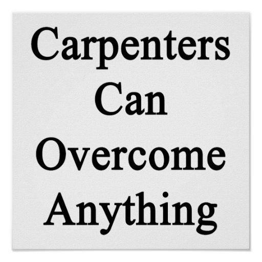 Carpenters Can Overcome Anything Poster