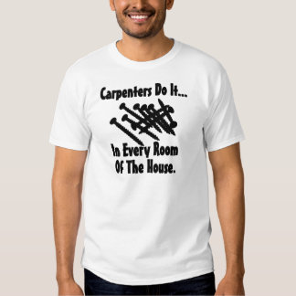 Carpenters Do It... In Every Room Of The House. T Shirt