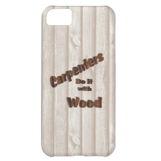Carpenters Do It with Wood iPhone 5C Case