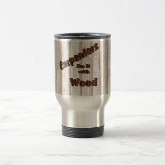 Carpenters Do It with Wood Travel Mug