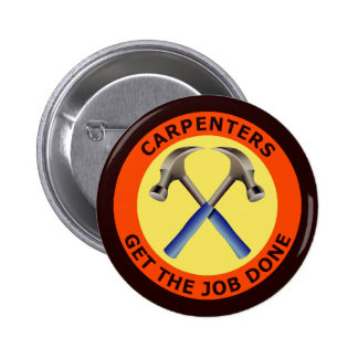 Carpenters Get The Job Done Pinback Button