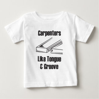 Carpenters Like Tongue and Groove Baby T-Shirt