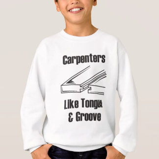 Carpenters Like Tongue and Groove Sweatshirt