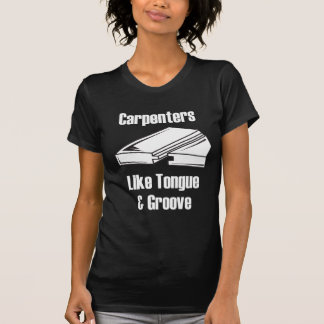 Carpenters Like Tongue and Groove T-Shirt
