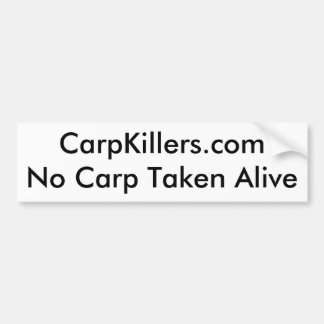 CarpKillers.comNo Carp Taken Alive Bumper Sticker