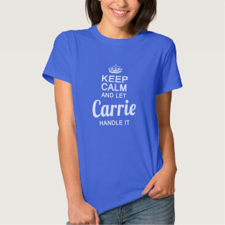 Carrie handle it ! shirt