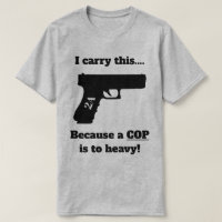 Carry a Handgun Instead of a Cop for Protection T-Shirt