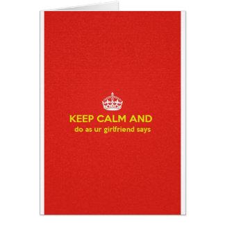 carry on do as ur girlfriends says. card