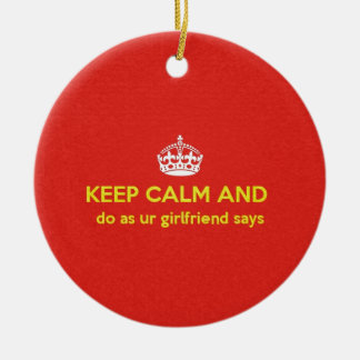 carry on do as ur girlfriends says. ceramic ornament