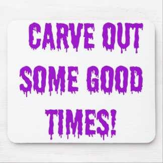 Carve out some good times! mouse pad