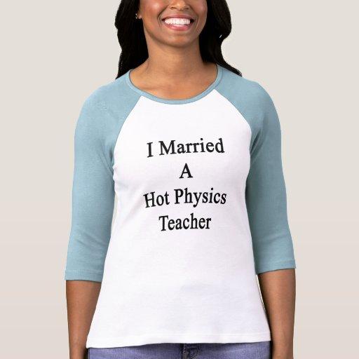 Casé a un profesor caliente de la física camisetas