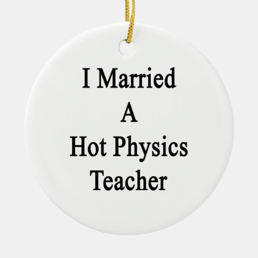 Casé a un profesor caliente de la física adorno redondo de cerámica
