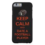 caseiPhone 6 caseKEEP CALM Date A Football Player  iPhone 6 Case