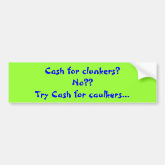Cash for clunkers? bumper sticker