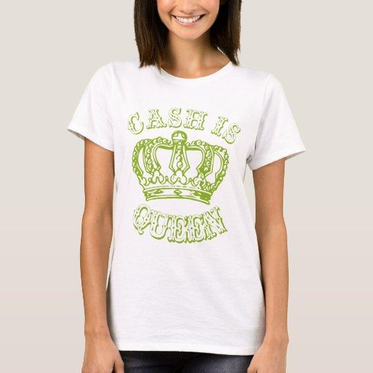 Cash Is Queen T-Shirt