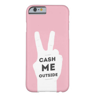 Cash me outside barely there iPhone 6 case