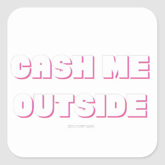CASH ME OUTSIDE outline Square Sticker