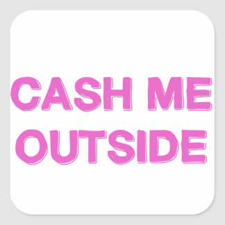 CASH ME OUTSIDE pink Square Sticker