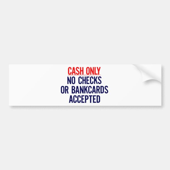 Cash Only No bank Sign Bumper Sticker
