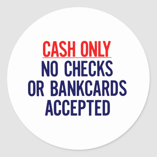 Cash Only No bank Sign Classic Round Sticker